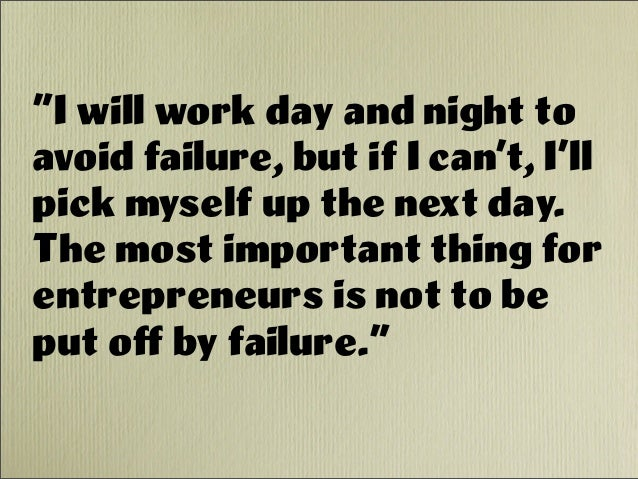 """I will work day and night to avoid failure, but if I can't, I'll pick myself up the next day. The most important thing fo..."