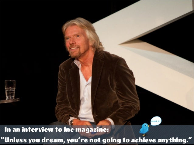 """In an interview to Inc magazine: """"Unless you dream, you're not going to achieve anything."""""""