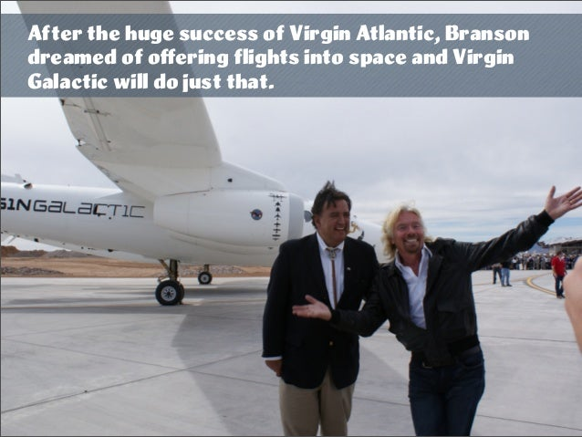 After the huge success of Virgin Atlantic, Branson dreamed of offering flights into space and Virgin Galactic will do just ...