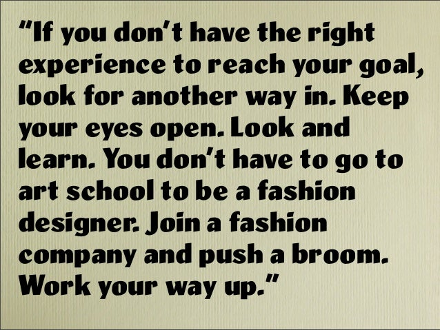 """""""If you don't have the right experience to reach your goal, look for another way in. Keep your eyes open. Look and learn. ..."""