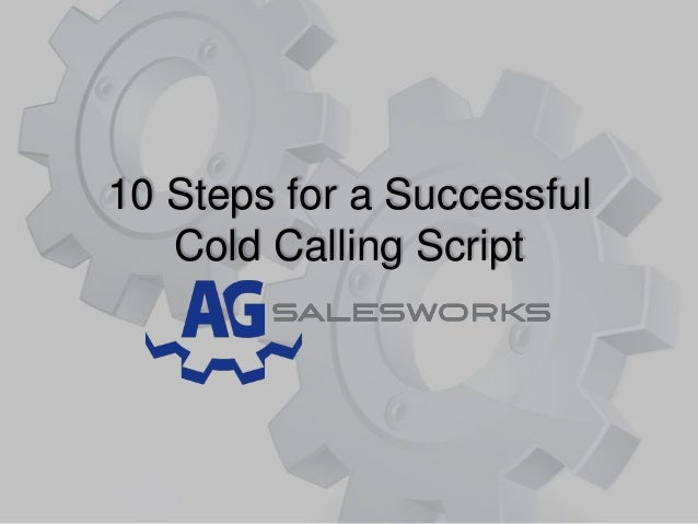 10 Steps for a SuccessfulCold Calling Script