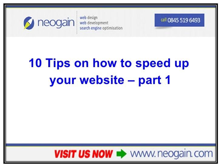 <ul><li>10 Tips on how to speed up  </li></ul><ul><li>your website – part 1 </li></ul>