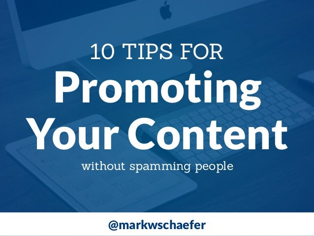 Promoting Your Content 10 TIPS FOR @markwschaefer without spamming people