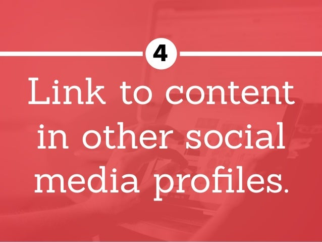 Link to content in other social media profiles. 4