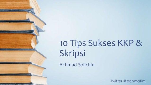 Twitter @achmatim 10 Tips Sukses KKP & Skripsi Achmad Solichin
