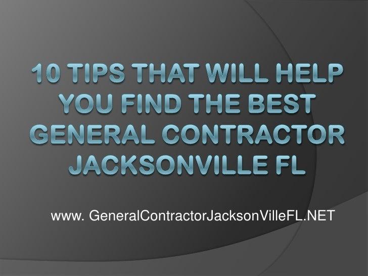 10 Tips That Will Help You Find the Best General Contractor Jacksonville FL<br />www. GeneralContractorJacksonVilleFL.NET<...