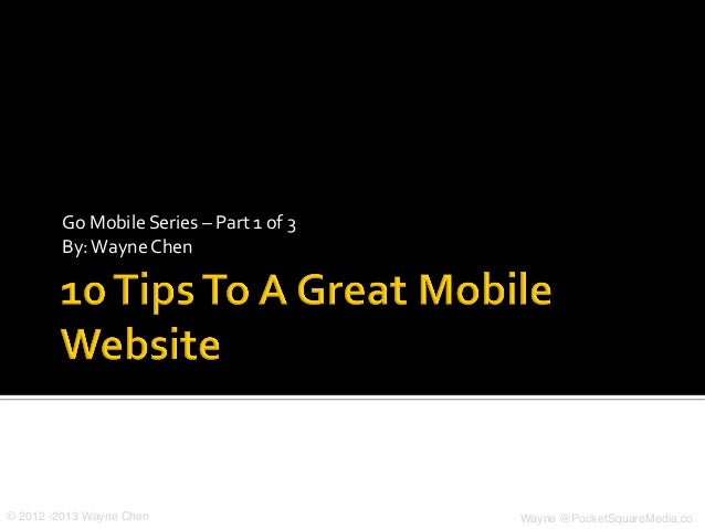 Go	  Mobile	  Series	  –	  Part	  1	  of	  3	           By:	  Wayne	  Chen	  © 2012 -2013 Wayne Chen!                     ...