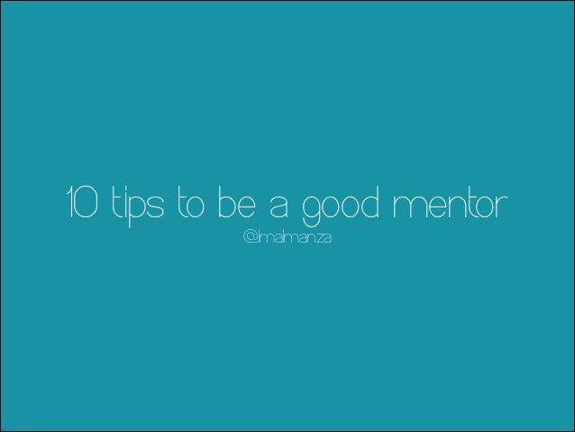 10 tips to be a good mentor @lmalmanza