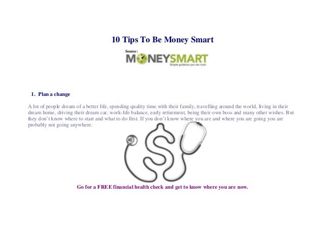 10 Tips To Be Money Smart                                             Source: 1. Plan a changeA lot of people dream of a b...