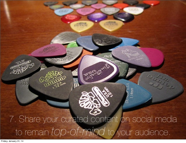 7. Share your curated content on social media to remain top-of-mind to your audience. Friday, January 31, 14