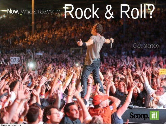 Now, who's ready to  Rock & Roll? Get started  Friday, January 31, 14