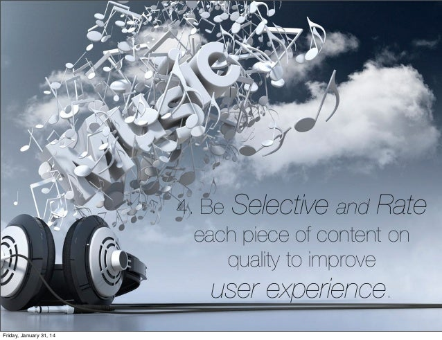 4. Be Selective and Rate each piece of content on quality to improve user experience. Friday, January 31, 14