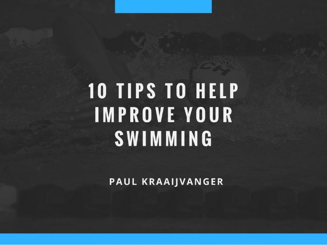 Paul Kraaijvanger - 10 Tips to Help Improve Your Swimming