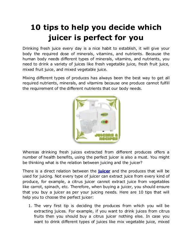 10 tips to help you decide which         juicer is perfect for youDrinking fresh juice every day is a nice habit to establ...