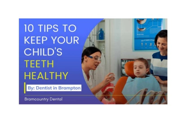 10 tips to keep your childs teeth healthy by dentist in brampton 1 638