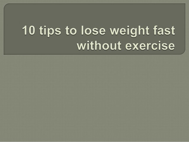 10 Tips To Lose Weight Fast Without Exercise