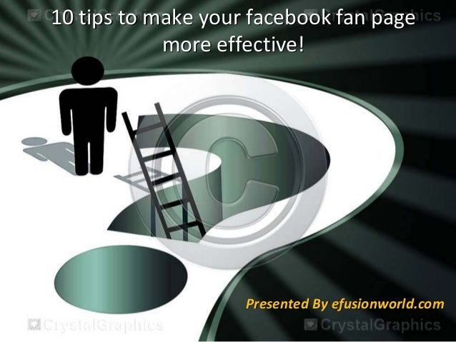 10 tips to make your facebook fan page  more effective! Presented By efusionworld.com