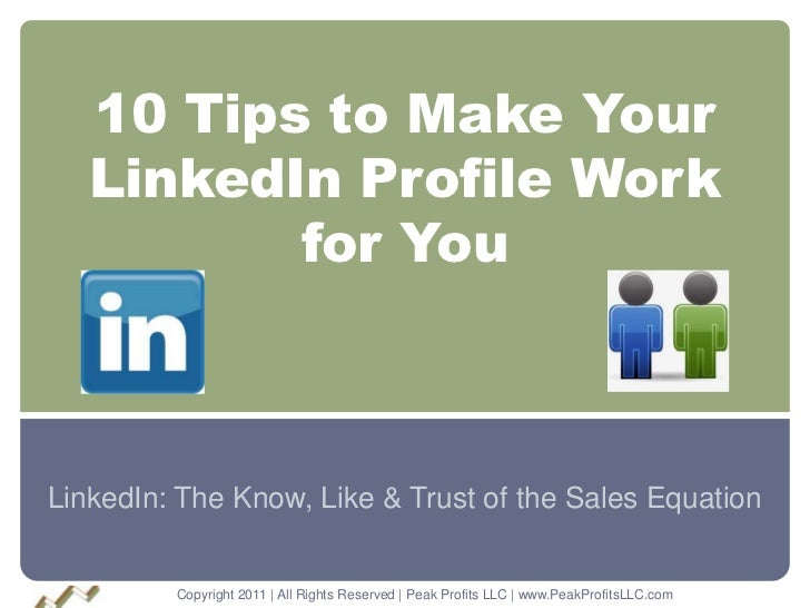 10 Tips to Make Your   LinkedIn Profile Work          for YouLinkedIn: The Know, Like & Trust of the Sales Equation       ...