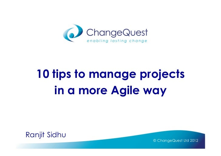 10 tips to manage projects       in a more Agile wayRanjit Sidhu                       © ChangeQuest Ltd 2012
