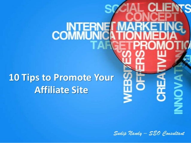 10 Tips to Promote Your Affiliate Site  Sudip Nandy – SEO Consultant