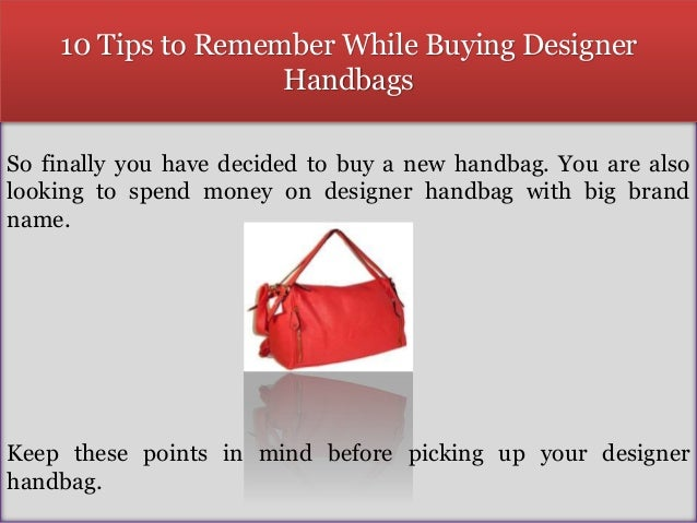 5892afcc0f8c 10 Tips to Remember While Buying Designer Handbags So finally you have  decided to buy a ...