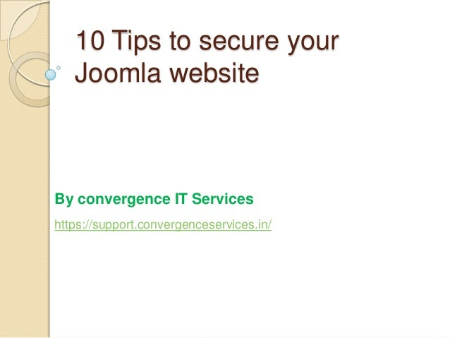 10 Tips to secure your Joomla website  By convergence IT Services https://support.convergenceservices.in/