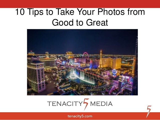 10 Tips to Take Your Photos from Good to Great
