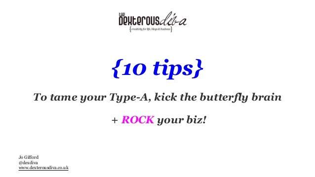 {10 tips} To tame your Type-A, kick the butterfly brain + ROCK your biz! Jo Gifford @dexdiva www.dexterousdiva.co.uk