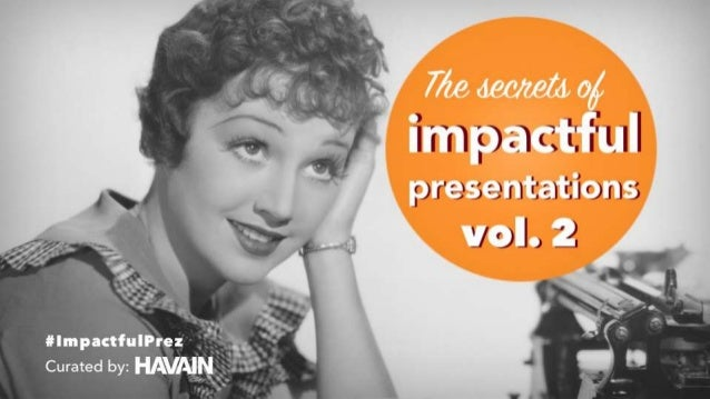 Curated by: #ImpactfulPrez The secrets of impactfulimpactful presentationspresentations vol. 2vol. 2