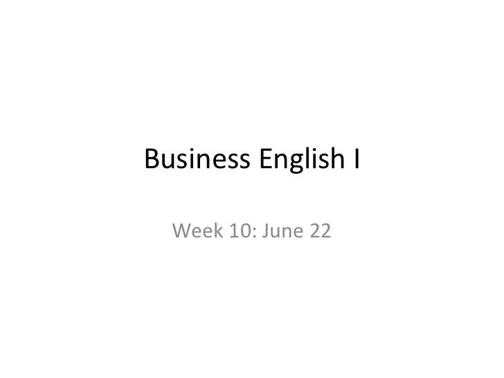 Business English I<br />Week 10: June 22<br />
