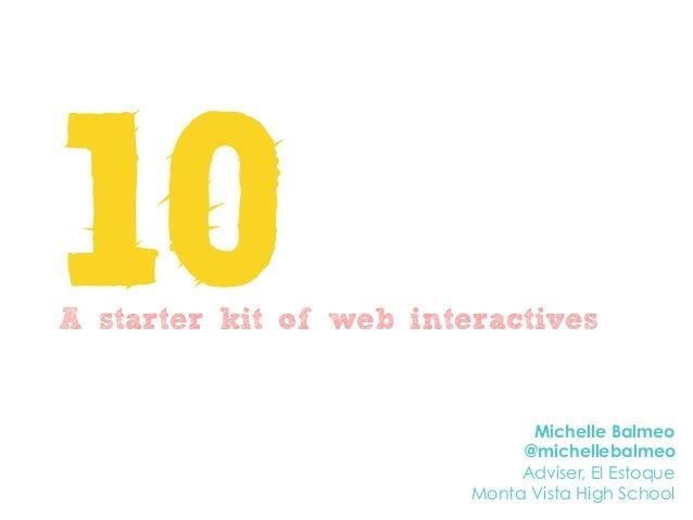10A starter kit of web interactives Michelle Balmeo @michellebalmeo Adviser, El Estoque Monta Vista High School