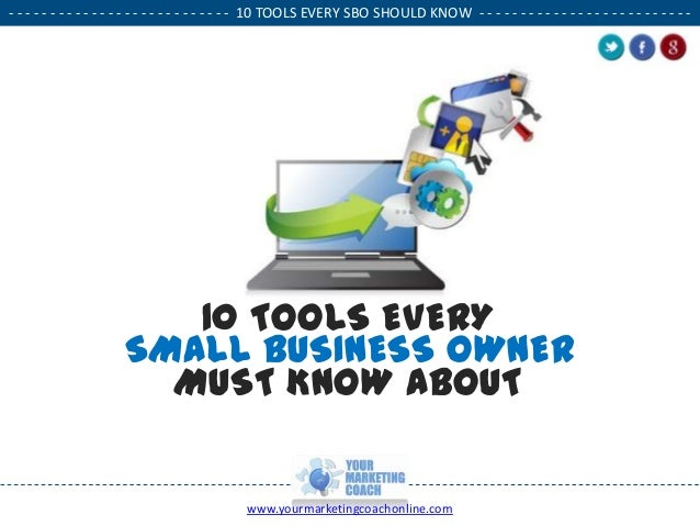 - - - - - - - - - - - - - - - - - - - - - - - - - - - 10 TOOLS EVERY SBO SHOULD KNOW - - - - - - - - - - - - - - - - - - -...