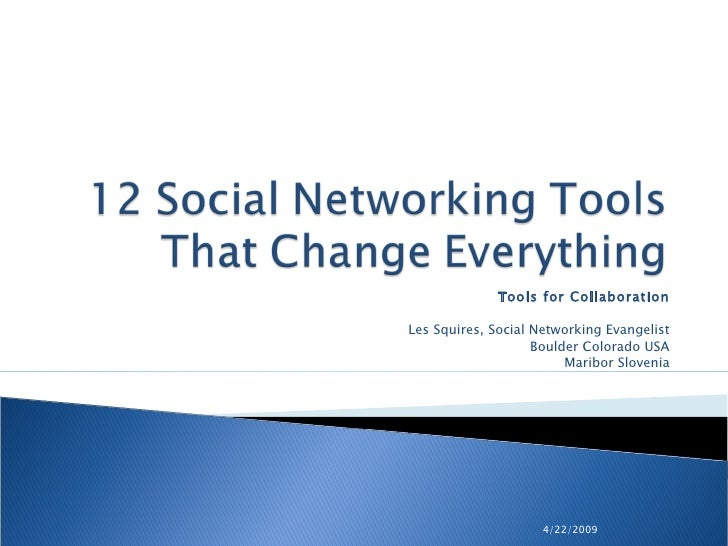 4/22/2009 Tools for Collaboration Les Squires, Social Networking Evangelist Boulder Colorado USA Maribor Slovenia