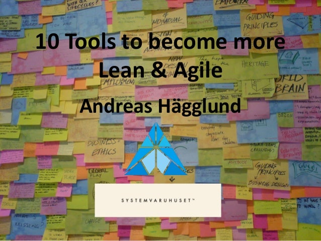 10 Tools to become more Lean & Agile Andreas Hägglund