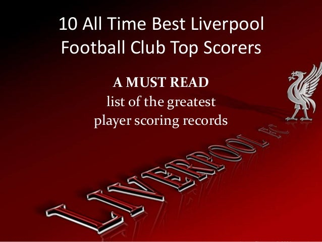 10 All Time Best Liverpool Football Club Top Scorers A MUST READ list of the greatest player scoring records