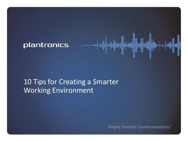 Simply Smarter Communications® 10 Tips for Creating a Smarter Working Environment