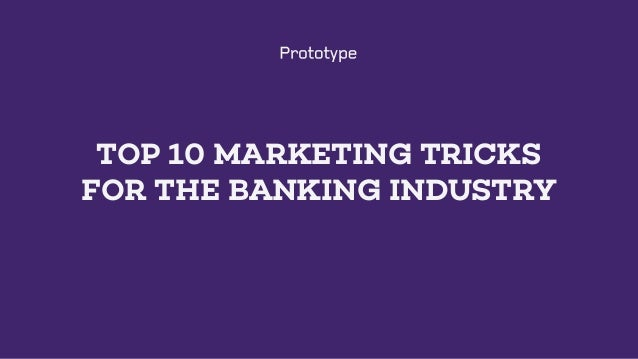 TOP 10 MARKETING TRICKS FOR THE BANKING INDUSTRY