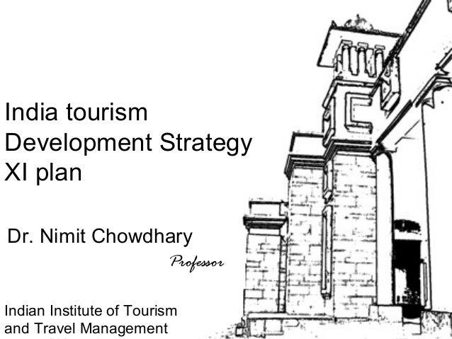 Tour Guiding Series Tuesday, September 10, 2013 Dr. Nimit Chowdhary 1 India tourism Development Strategy XI plan Dr. Nimit...