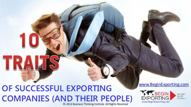 OF SUCCESSFUL EXPORTING COMPANIES (AND THEIR PEOPLE) © 2013 Business Thinking Institute All Rights Reserved  www.BeginExpo...