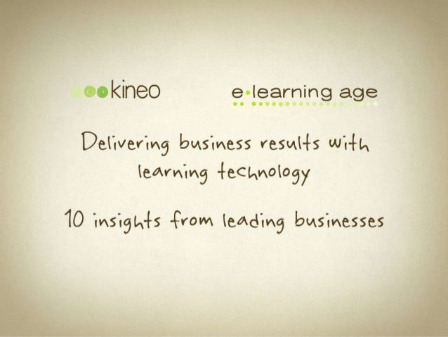 Overview of results of detailed   interviews with over 30businesses conducted by Kineo      and e.learning Age          Wa...