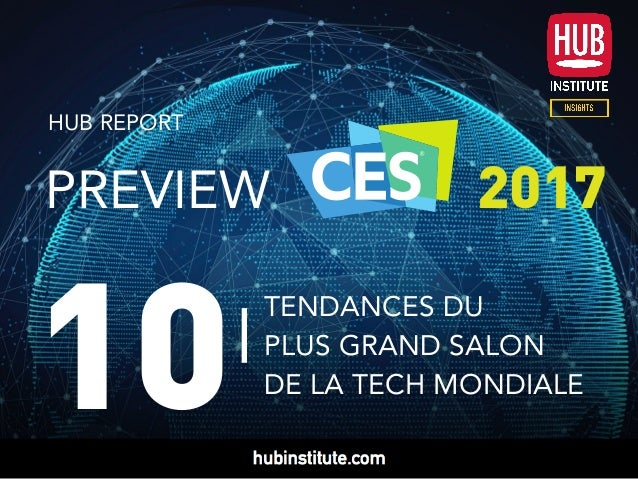 HUB REPORT TENDANCES DU PLUS GRAND SALON DE LA TECH MONDIALE 10 PREVIEW 2017