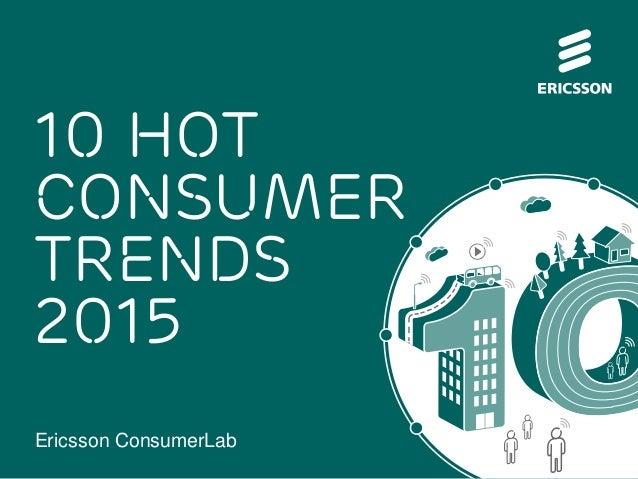 Ericsson ConsumerLab  10 HOT CONSUMER TRENDS 2015