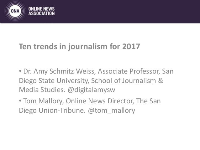 Ten trends in journalism for 2017 • Dr. Amy Schmitz Weiss, Associate Professor, San Diego State University, School of Jour...