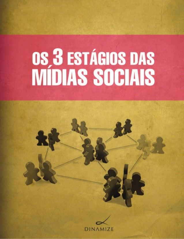 DinamizeOs 3 estágios das Mídias Socias           Gustavo Pereira            Primeira edição - 2011