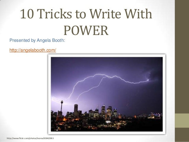 10 Tricks to Write With POWERPresented by Angela Booth: http://angelabooth.com/ http://www.flickr.com/photos/leorex/658429...