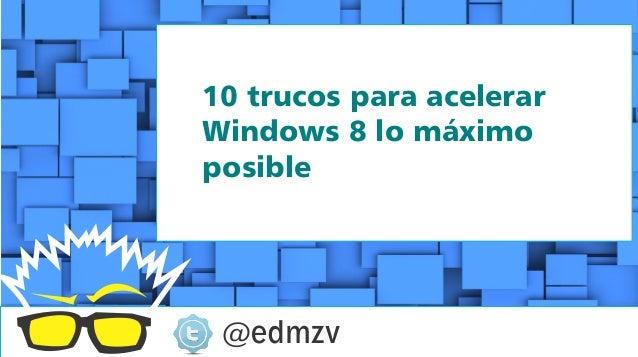 10 trucos para acelerarWindows 8 lo máximoposible @edmzv