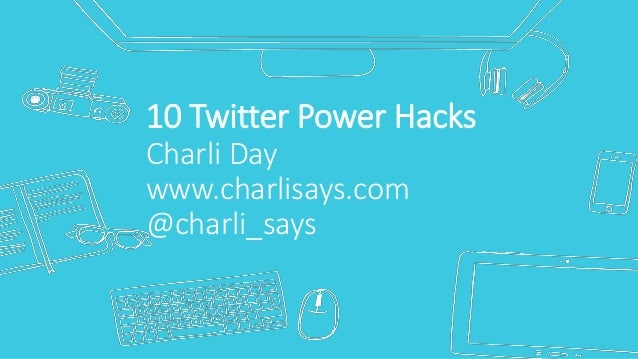 10 Twitter Power Hacks Charli Day www.charlisays.com @charli_says