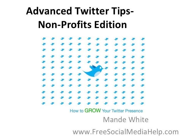 Advanced Twitter Tips-   Non-Profits Edition Mande White www.FreeSocialMediaHelp.com