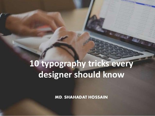 10 typography tricks every designer should know MD. SHAHADAT HOSSAIN