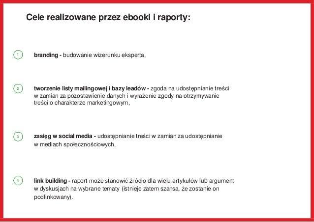 Cele realizowane przez ebooki i raporty: branding - budowanie wizerunku eksperta, tworzenie listy mailingowej i bazy leadó...
